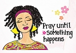 Pray Until Something Happens Magnet