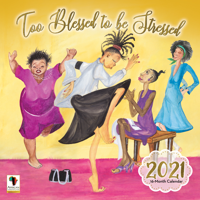 Too Blessed To Be Stressed 2021 African American Calendar