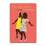 Too Blessed Sister Friends Magnet
